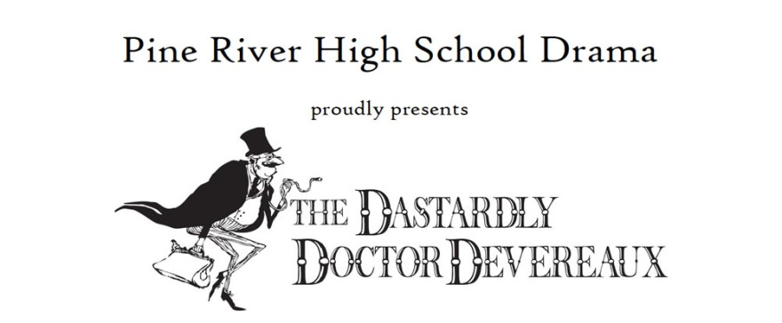 "Pine River High School Drama proudly presents ""The Dastardly Doctor Devereaux"""